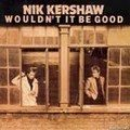 Nick Kershaw - Wouldn't It Be Good